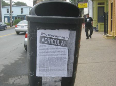 A poster on Agricola St in Halifax.  Agricola was the pen-name of a man who helped spark an agricultural movement in Nova Scotia in the 1800s.  photo: Tim Groves