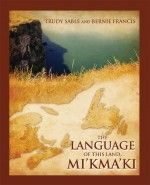 The Language Of This Land, Mi'kmaki. Published by Cape Breton University Press.