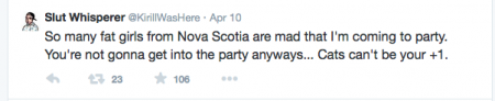 "@KirillWasHere - tells Nova Scotia ""fat girls"" they won't be partying with him anyways. [via @KirillWasHere twitter]"