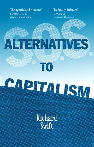 Book review - SOS: Alternatives to Capitalism, by Richard Swift
