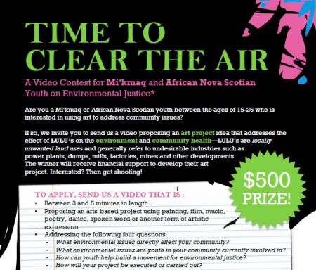 """Time to Clear the Air: A Video Contest for Mi'kmaq and African Nova Scotian Youth on Environmental Justice"" invites young people aged 15-26 to submit video proposing art projects to address locally unwanted land uses (LULUs)."